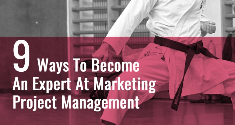 9 Ways to Become an Expert at Marketing Project Management